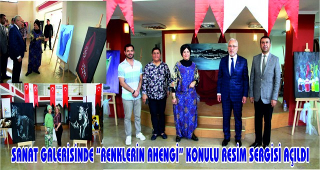 "SANAT GALERİSİNDE ""RENKLERİN AHENGİ"" KONULU RESİM SERGİSİ AÇILDI"